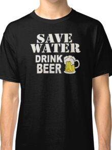 Drink water Beer Classic T-Shirt