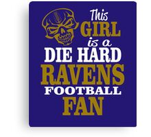 This Girl Is A Die Hard Ravens Football Fan. Canvas Print