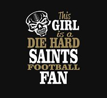 This Girl Is A Die Hard Saints Football Fan. Unisex T-Shirt