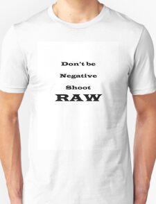 Dont be negative shoot RAW T-Shirt
