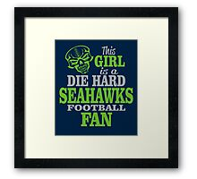 This Girl Is A Die Hard Seahawks Football Fan. Framed Print