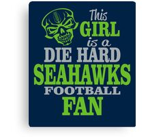 This Girl Is A Die Hard Seahawks Football Fan. Canvas Print