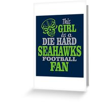 This Girl Is A Die Hard Seahawks Football Fan. Greeting Card