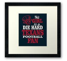 This Girl Is A Die Hard Texans Football Fan. Framed Print