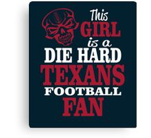 This Girl Is A Die Hard Texans Football Fan. Canvas Print