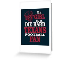 This Girl Is A Die Hard Texans Football Fan. Greeting Card
