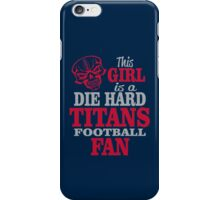 This Girl Is A Die Hard Titans Football Fan. iPhone Case/Skin