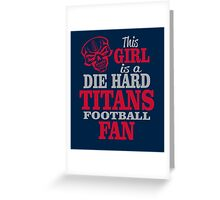 This Girl Is A Die Hard Titans Football Fan. Greeting Card