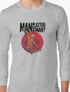 Man or Astro-Man? T-Shirt Long Sleeve T-Shirt