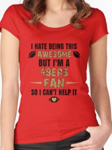 I Hate Being This Awesome. But I'M A 49ers Fan So I Can't Help It. Women's Fitted Scoop T-Shirt