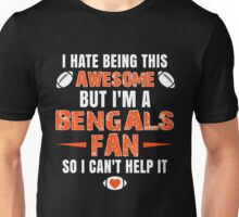 I Hate Being This Awesome. But I'M A Bengals Fan So I Can't Help It. Unisex T-Shirt