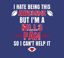 I Hate Being This Awesome. But I'M A Bills Fan So I Can't Help It. Unisex T-Shirt