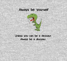 Always Be Yourself - Dinosaur Unisex T-Shirt