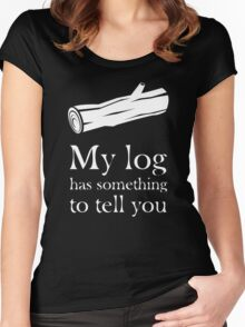 My log has something to tell you Women's Fitted Scoop T-Shirt