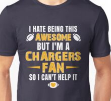 I Hate Being This Awesome. But I'M A Chargers Fan So I Can't Help It. Unisex T-Shirt