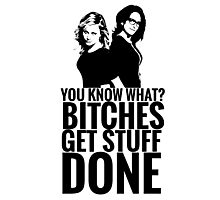 "Amy Poehler & Tina Fey - ""Bitches Get Stuff Done"" Photographic Print"