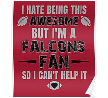 I Hate Being This Awesome. But I'M A Falcons Fan So I Can't Help It. Poster