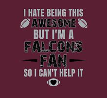 I Hate Being This Awesome. But I'M A Falcons Fan So I Can't Help It. Unisex T-Shirt