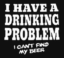 I Have A Drinking Problem I Can't Find my Beer Kids Tee
