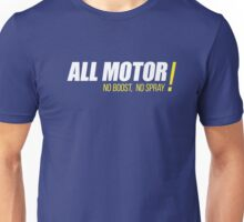 ALL MOTOR!  NO BOOST, NO SPRAY Unisex T-Shirt