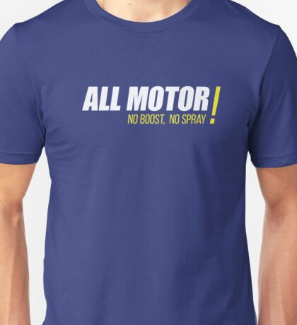 ALL MOTOR!  NO BOOST, NO SPRAY Unisex T-Shirt