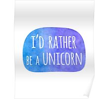 I'd Rather be a Unicorn Watercolor Quote Poster