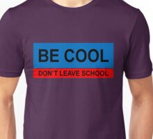 Be cool, don't leave school Unisex T-Shirt