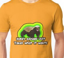 Honey Badger Takes What It Wants. Unisex T-Shirt