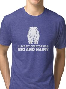 I Like My Ceratopsids Big and Hairy (white on dark) Tri-blend T-Shirt