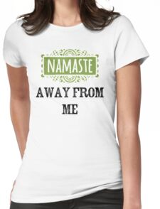 Namaste Away From Me Womens Fitted T-Shirt