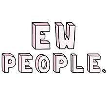 Ew People -- Tumblr by bubblybrit10