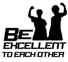 Be Excellent To Each Other (Black) by ShortChangeHero