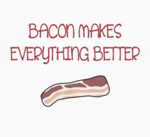 Bacon makes everything better  by Melissa Ellen