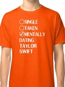 Single Taken Mentally Dating Taylor Swift Classic T-Shirt