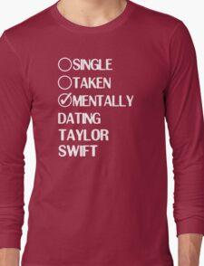 Single Taken Mentally Dating Taylor Swift Long Sleeve T-Shirt