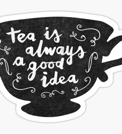 Tea Is Always A Good Idea Sticker