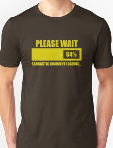 Please Wait... Sarcastic Comment Loading T-Shirt