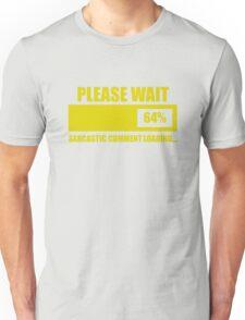 Please Wait... Sarcastic Comment Loading Unisex T-Shirt