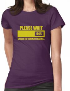 Please Wait... Sarcastic Comment Loading Womens Fitted T-Shirt