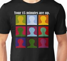Fifteen Minutes for Dark Unisex T-Shirt