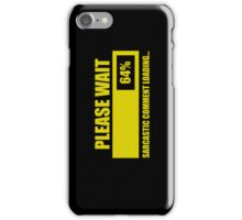 Please Wait... Sarcastic Comment Loading iPhone Case/Skin