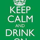 Keep Calm and Drink On Poster by pinballmap13
