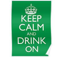 Keep Calm and Drink On Poster Poster