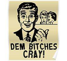 Retro Modern Slang Humor - Dem Bitches Cray Poster