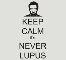 KEEP CALM IT'S NEVER LUPUS by koolkatart
