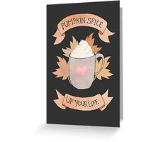 Pumpkin Spice Up Your Life Greeting Card