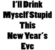 I'll drink myself stupid this New Year's Eve by supernova23
