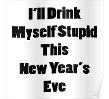 I'll drink myself stupid this New Year's Eve Poster