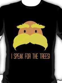I Speak For The Trees! T-Shirt