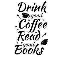 Drink good coffee read good books Photographic Print
